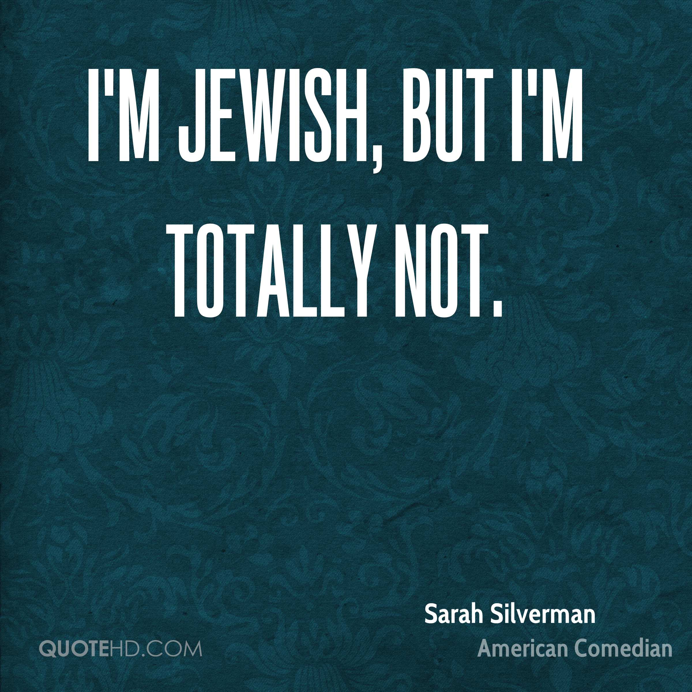 I'm Jewish, but I'm totally not.