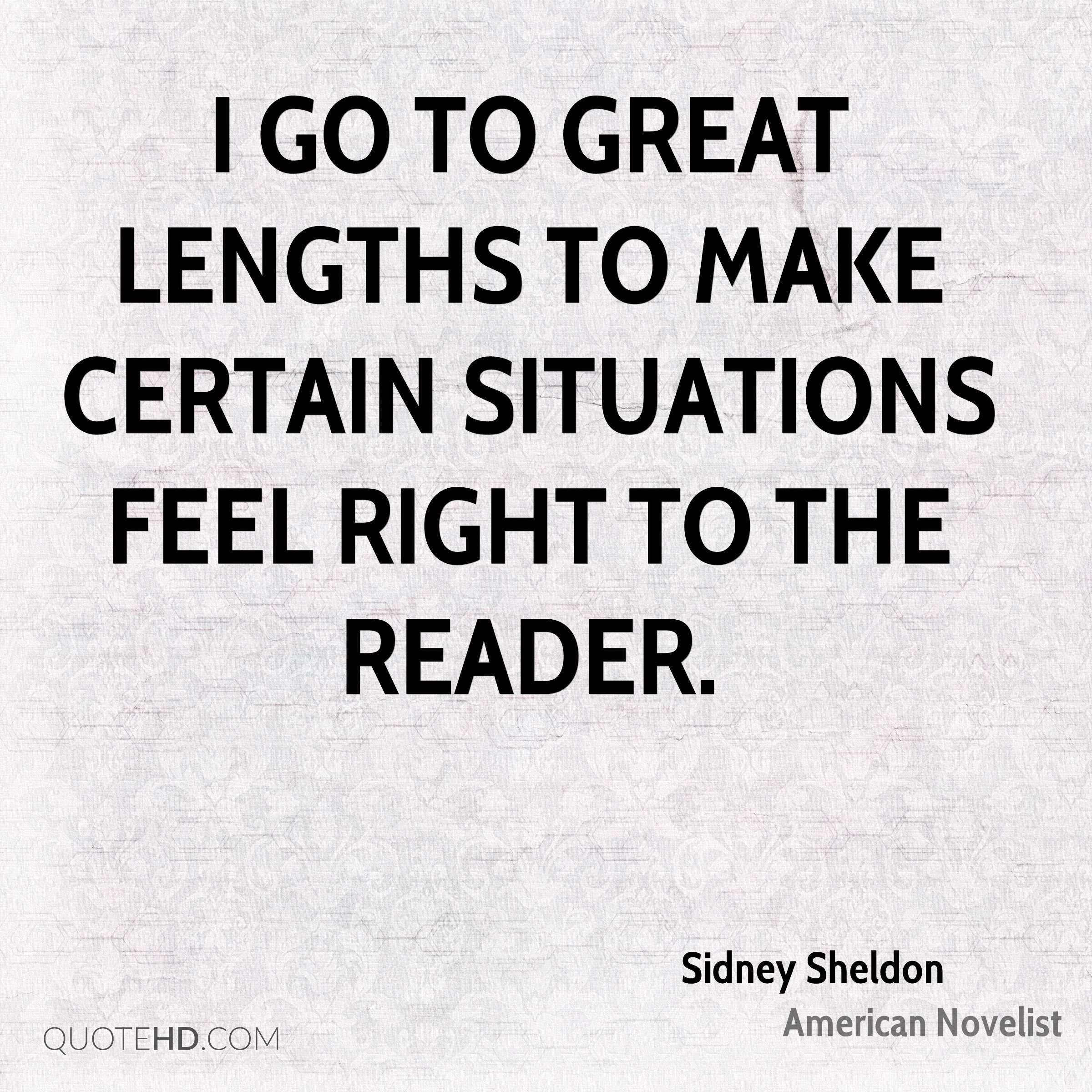 I go to great lengths to make certain situations feel right to the reader.