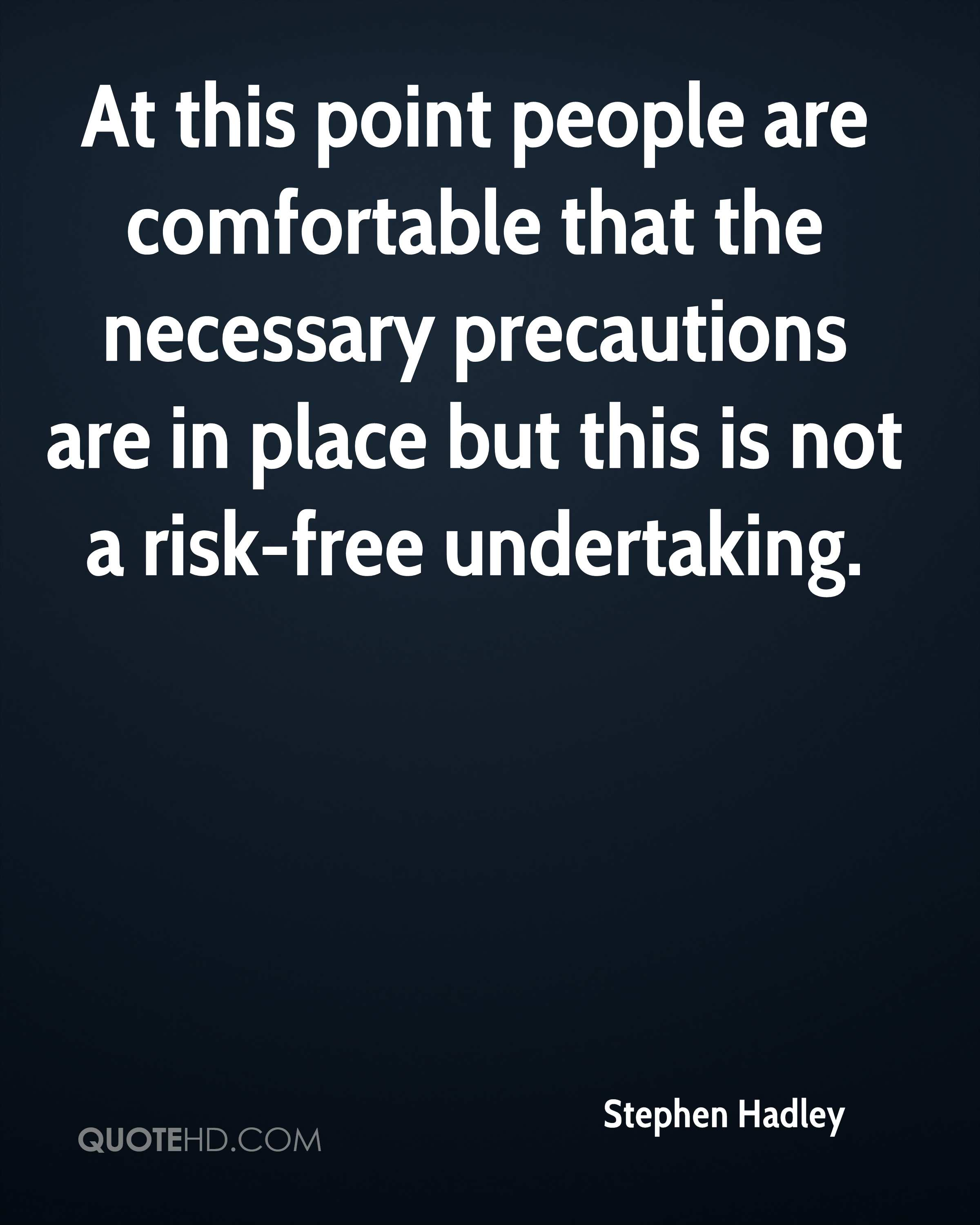 At this point people are comfortable that the necessary precautions are in place but this is not a risk-free undertaking.