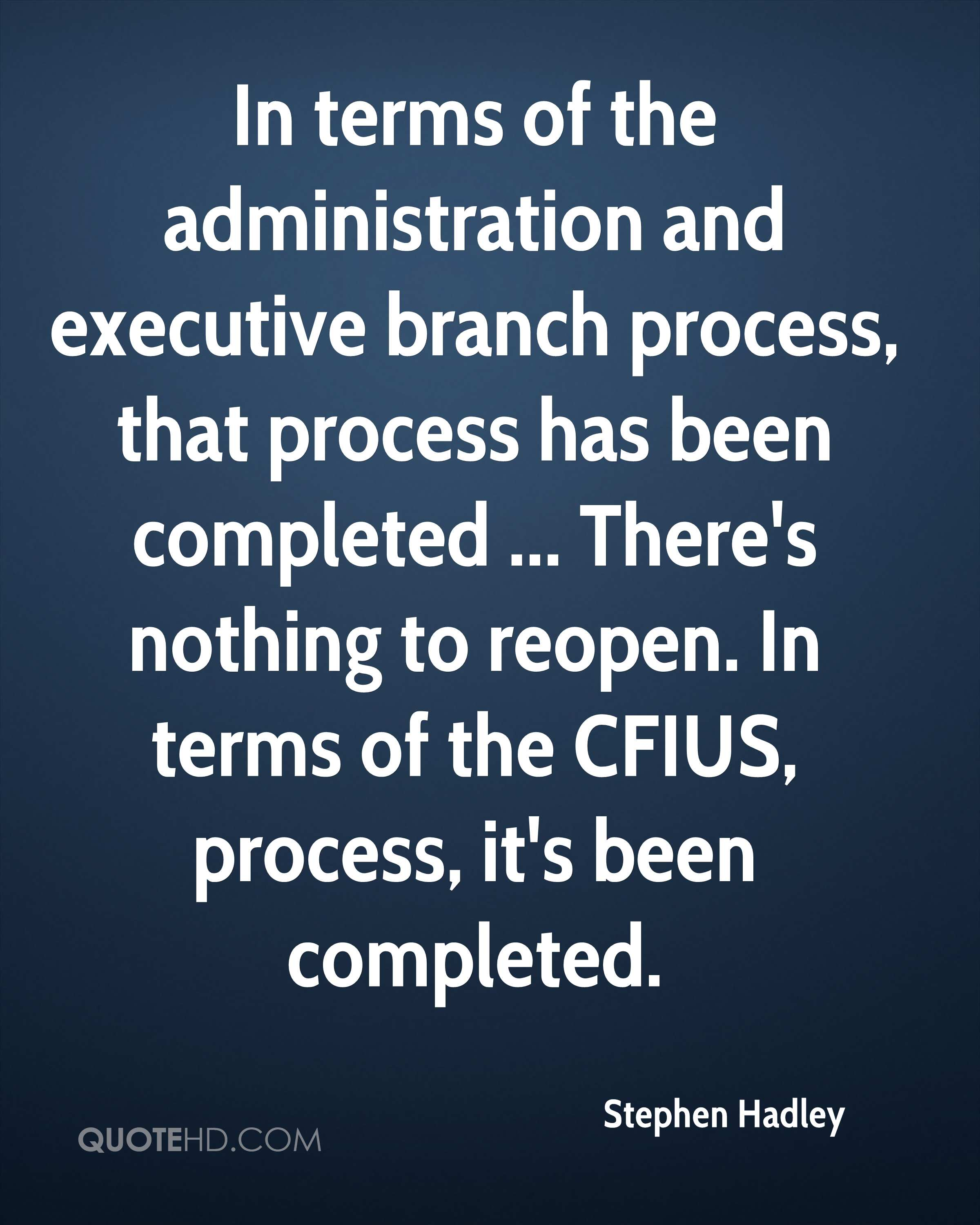 In terms of the administration and executive branch process, that process has been completed ... There's nothing to reopen. In terms of the CFIUS, process, it's been completed.