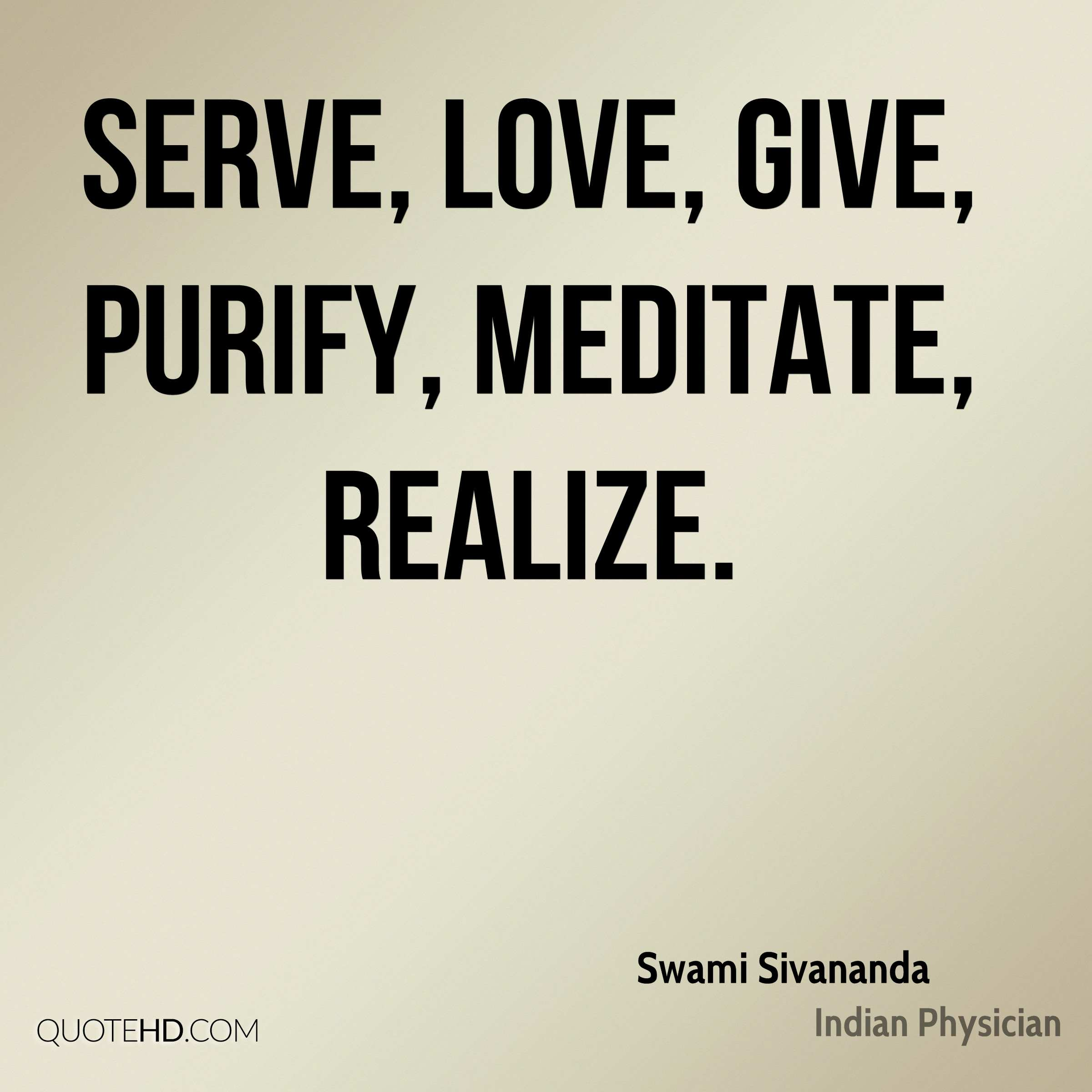 Serve, Love, Give, Purify, Meditate, Realize.