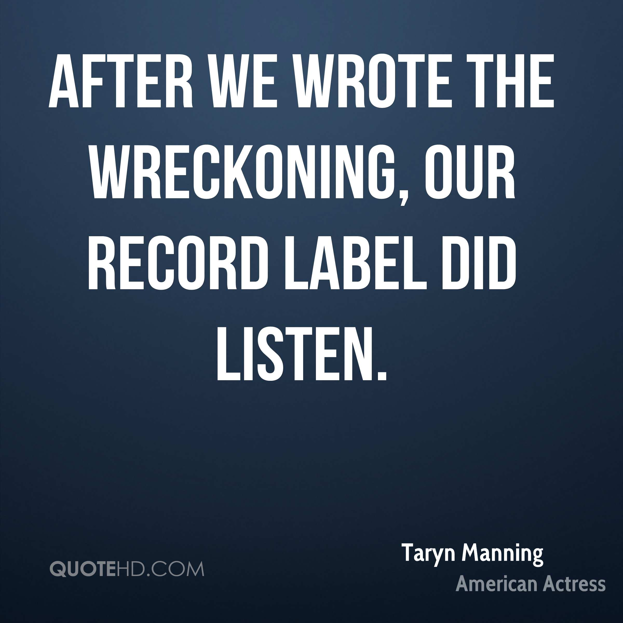 After we wrote The Wreckoning, our record label did listen.