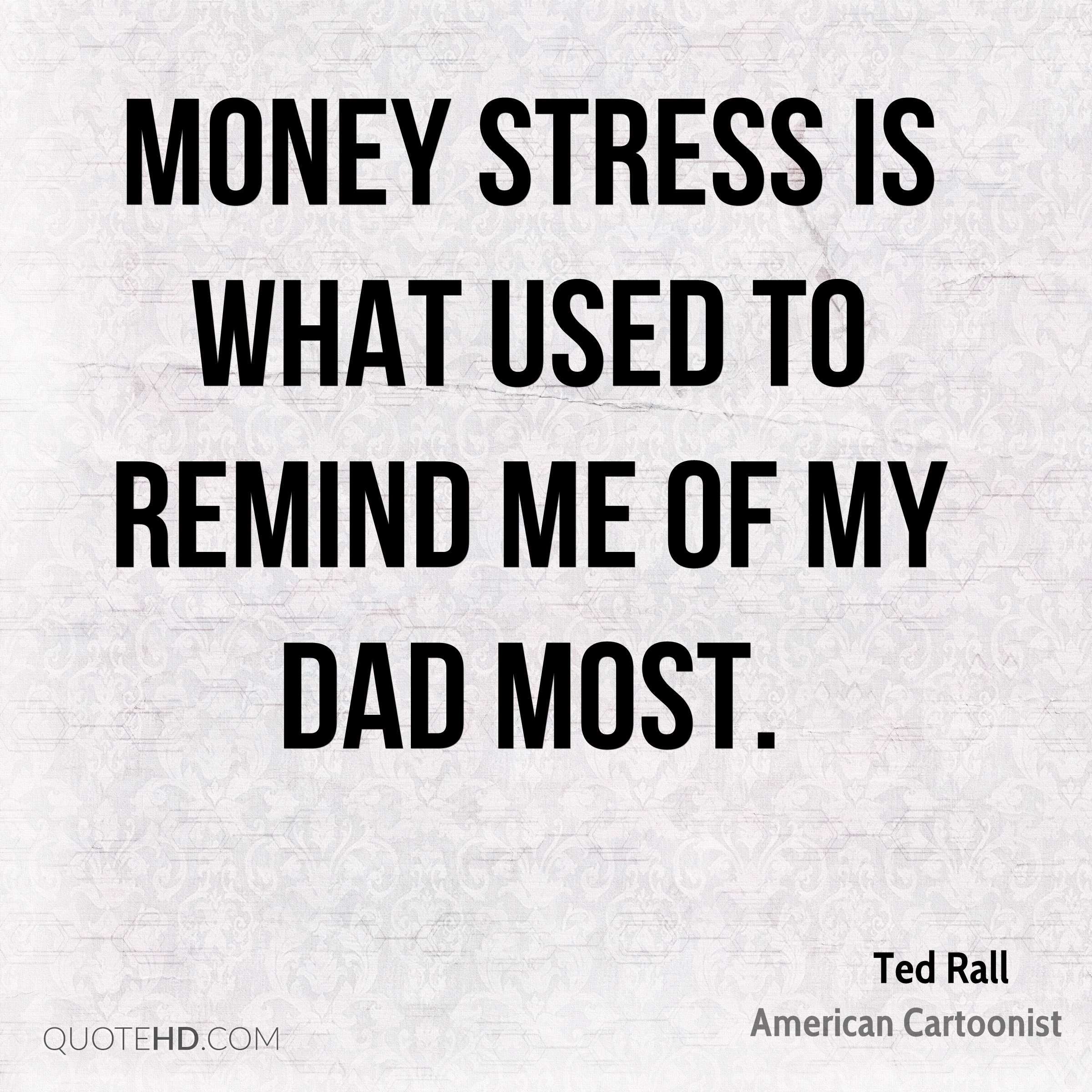 Stress Quote Ted Rall Dad Quotes  Quotehd