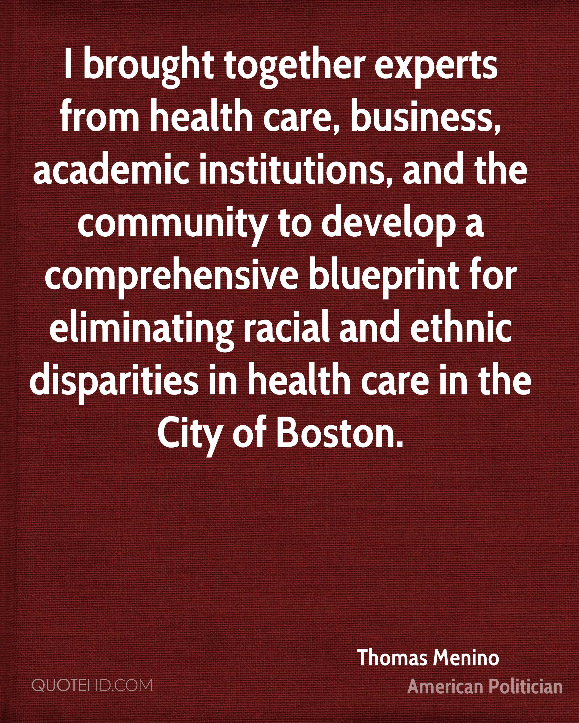 I brought together experts from health care, business, academic institutions, and the community to develop a comprehensive blueprint for eliminating racial and ethnic disparities in health care in the City of Boston.
