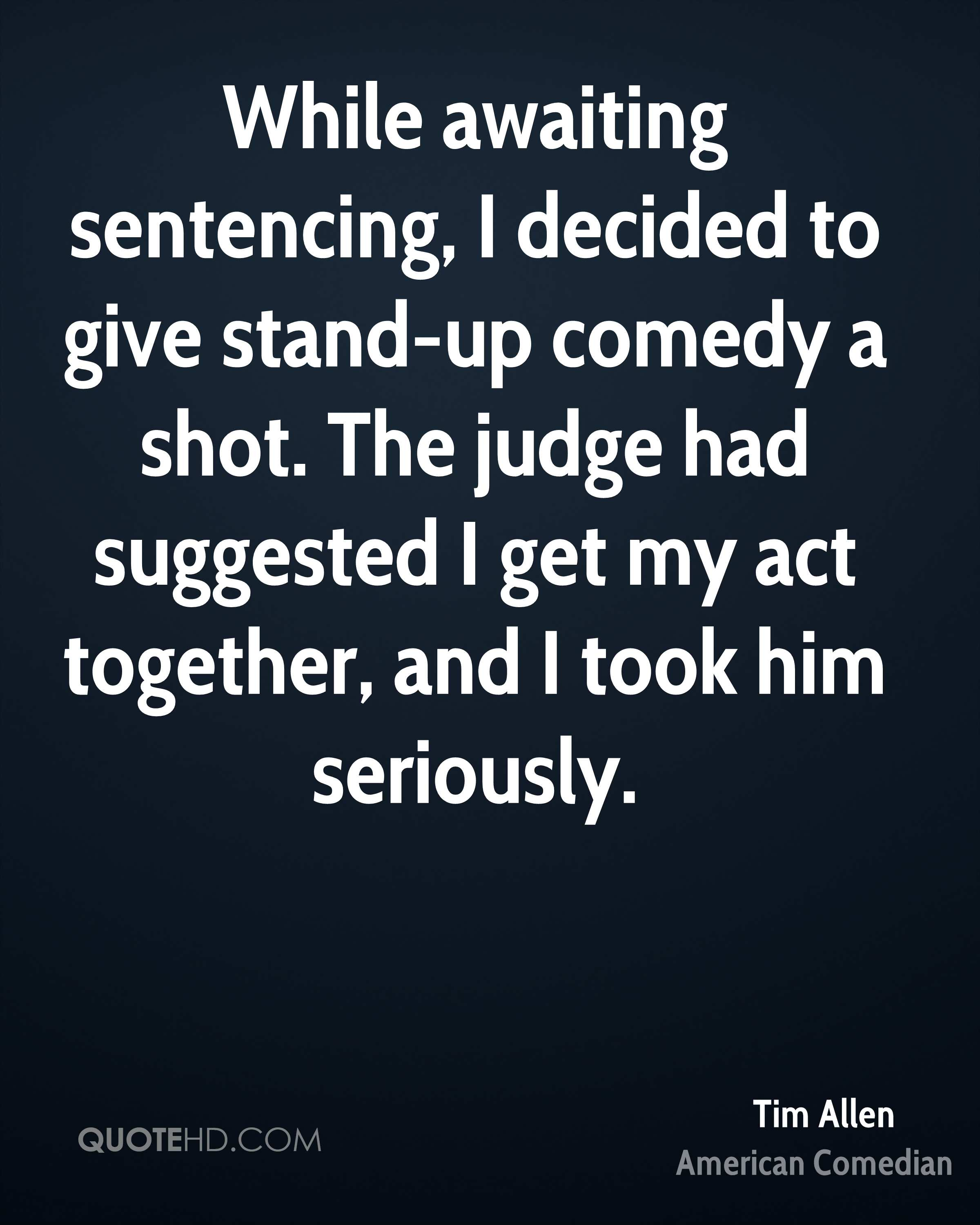 While awaiting sentencing, I decided to give stand-up comedy a shot. The judge had suggested I get my act together, and I took him seriously.