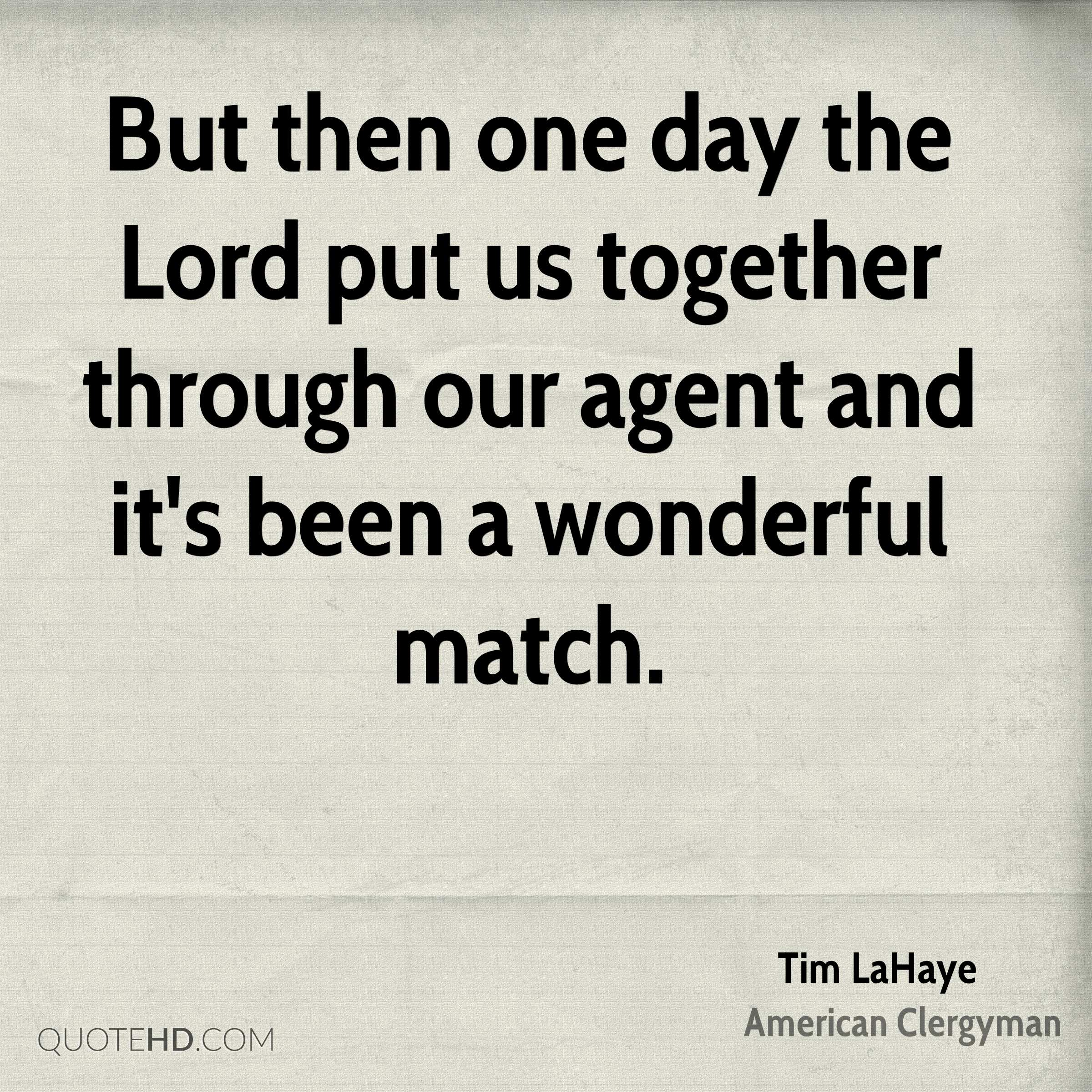 But then one day the Lord put us together through our agent and it's been a wonderful match.