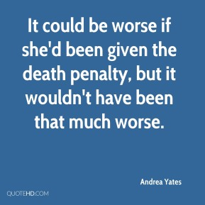 It could be worse if she'd been given the death penalty, but it wouldn't have been that much worse.
