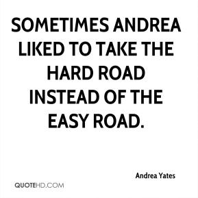 Sometimes Andrea liked to take the hard road instead of the easy road.