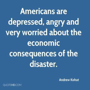 Americans are depressed, angry and very worried about the economic consequences of the disaster.