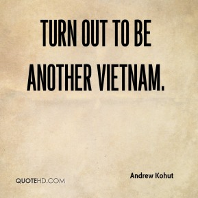 Andrew Kohut - turn out to be another Vietnam.