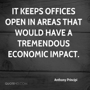 It keeps offices open in areas that would have a tremendous economic impact.