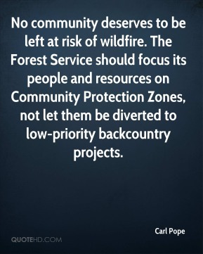 No community deserves to be left at risk of wildfire. The Forest Service should focus its people and resources on Community Protection Zones, not let them be diverted to low-priority backcountry projects.