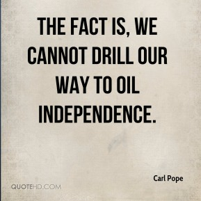 Carl Pope - The fact is, we cannot drill our way to oil independence.