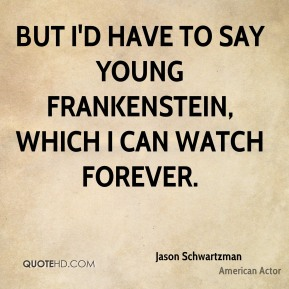 But I'd have to say Young Frankenstein, which I can watch forever.