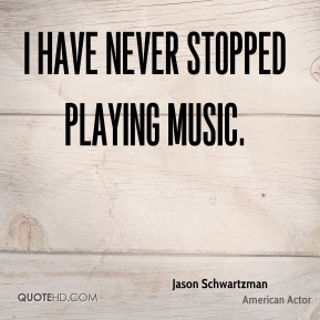 I have never stopped playing music.