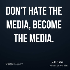 Don't hate the media, become the media.