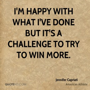 I'm happy with what I've done but it's a challenge to try to win more.