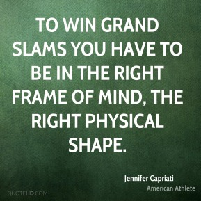 To win Grand Slams you have to be in the right frame of mind, the right physical shape.