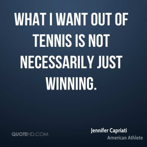 What I want out of tennis is not necessarily just winning.