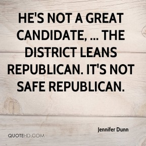He's not a great candidate, ... The district leans Republican. It's not safe Republican.