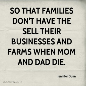 so that families don't have the sell their businesses and farms when Mom and Dad die.