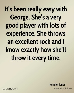 Jennifer Jones  - It's been really easy with George. She's a very good player with lots of experience. She throws an excellent rock and I know exactly how she'll throw it every time.