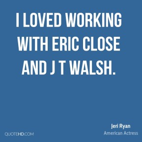 I loved working with Eric Close and J T Walsh.