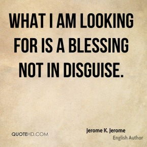 What I am looking for is a blessing not in disguise.
