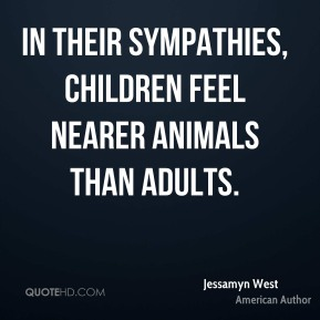In their sympathies, children feel nearer animals than adults.