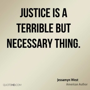 Justice is a terrible but necessary thing.