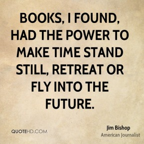 Books, I found, had the power to make time stand still, retreat or fly into the future.