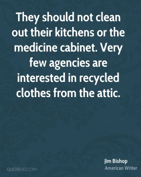 They should not clean out their kitchens or the medicine cabinet. Very few agencies are interested in recycled clothes from the attic.