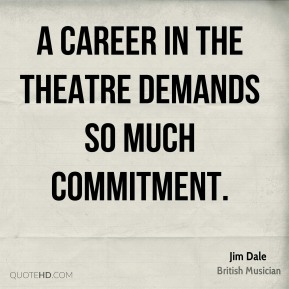 A career in the theatre demands so much commitment.