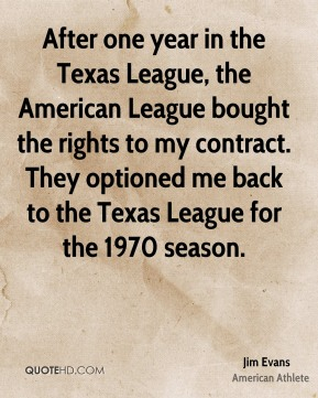 After one year in the Texas League, the American League bought the rights to my contract. They optioned me back to the Texas League for the 1970 season.