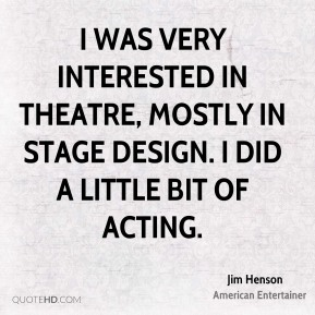 I was very interested in theatre, mostly in stage design. I did a little bit of acting.