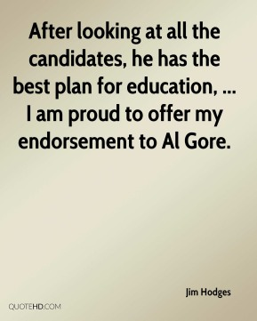 Jim Hodges  - After looking at all the candidates, he has the best plan for education, ... I am proud to offer my endorsement to Al Gore.