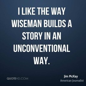 Jim McKay - I like the way Wiseman builds a story in an unconventional way.