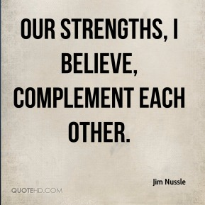 Jim Nussle  - Our strengths, I believe, complement each other.
