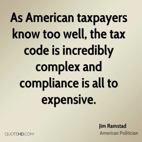 Jim Ramstad - As American taxpayers know too well, the tax code is incredibly complex and compliance is all to expensive.