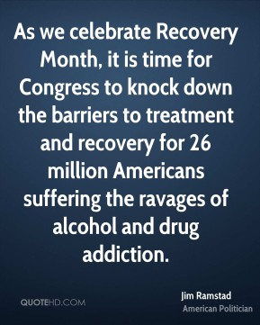 Jim Ramstad - As we celebrate Recovery Month, it is time for Congress to knock down the barriers to treatment and recovery for 26 million Americans suffering the ravages of alcohol and drug addiction.