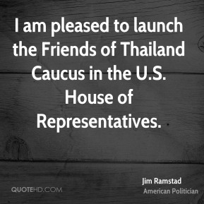 I am pleased to launch the Friends of Thailand Caucus in the U.S. House of Representatives.
