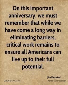 Jim Ramstad - On this important anniversary, we must remember that while we have come a long way in eliminating barriers, critical work remains to ensure all Americans can live up to their full potential.