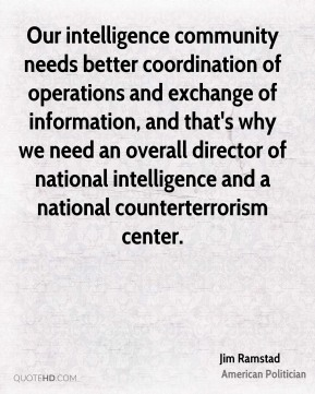 Our intelligence community needs better coordination of operations and exchange of information, and that's why we need an overall director of national intelligence and a national counterterrorism center.