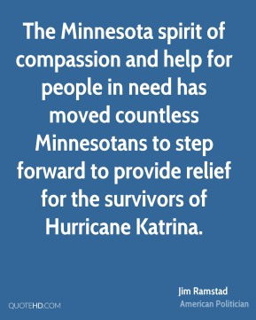 The Minnesota spirit of compassion and help for people in need has moved countless Minnesotans to step forward to provide relief for the survivors of Hurricane Katrina.