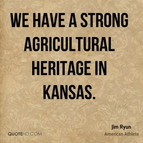 We have a strong agricultural heritage in Kansas.