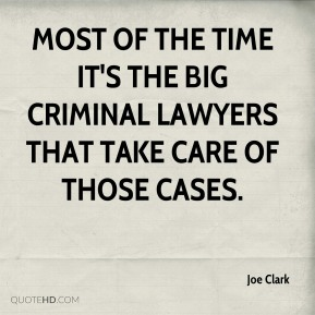 Joe Clark  - Most of the time it's the big criminal lawyers that take care of those cases.