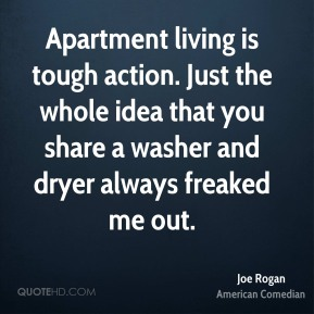 Apartment living is tough action. Just the whole idea that you share a washer and dryer always freaked me out.