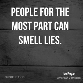 People for the most part can smell lies.