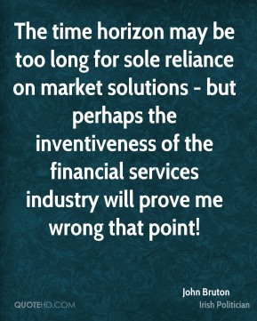 John Bruton - The time horizon may be too long for sole reliance on market solutions - but perhaps the inventiveness of the financial services industry will prove me wrong that point!