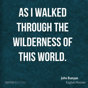 As I walked through the wilderness of this world.